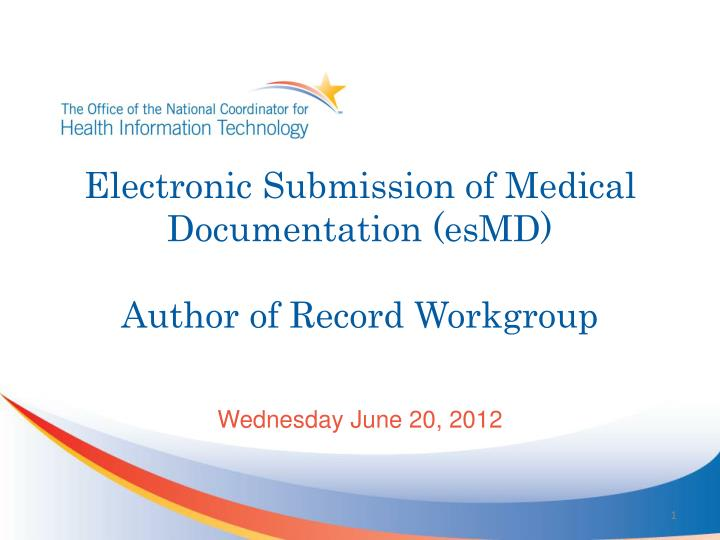 Electronic submission of medical documentation esmd author of record workgroup