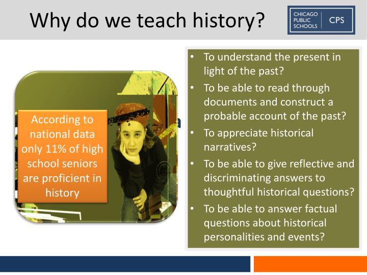 Why do we teach history?
