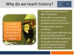 why do we teach history