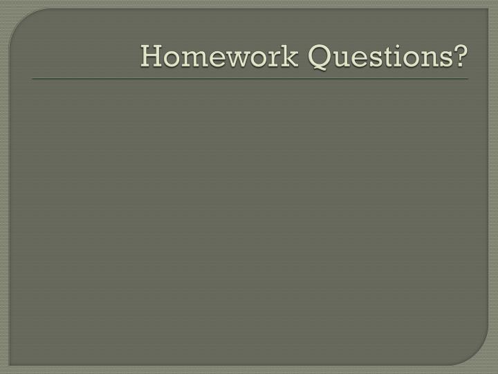 Homework Questions?