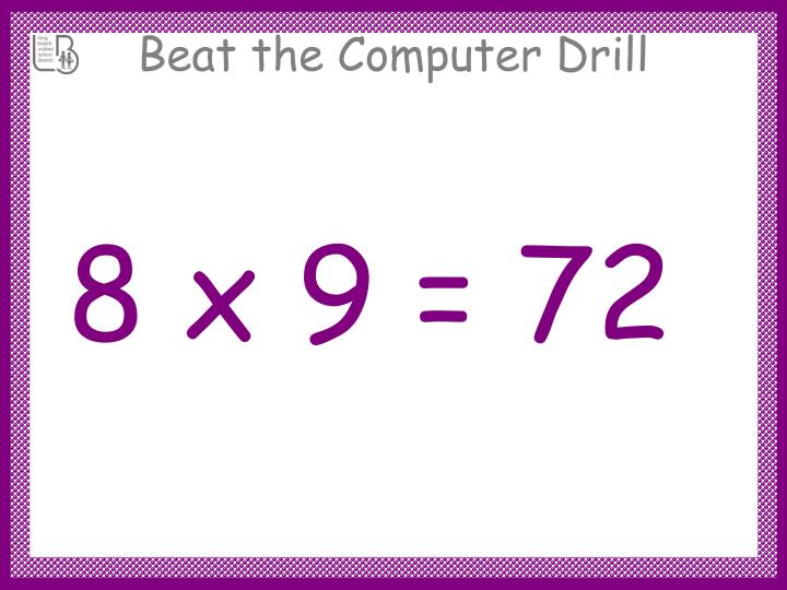 8 x 9 = 72