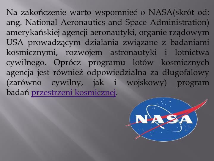 Na zakończenie warto wspomnieć o NASA(skrót od: ang. National