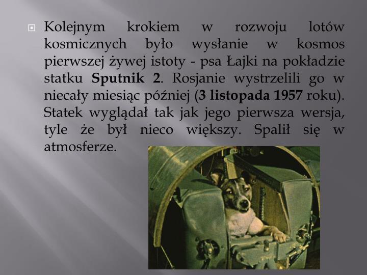 Kolejnym krokiem w rozwoju lotów kosmicznych było wysłanie w kosmos pierwszej żywej istoty - psa Łajki na pokładzie statku