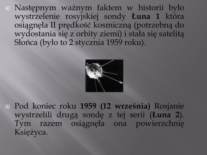 Następnym ważnym faktem w historii było wystrzelenie rosyjskiej sondy