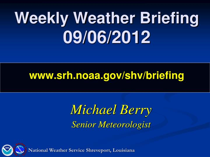 Weekly weather briefing 09 06 2012 www srh noaa gov shv briefing