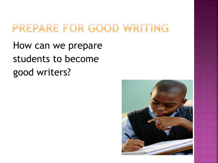 Prepare for good writing