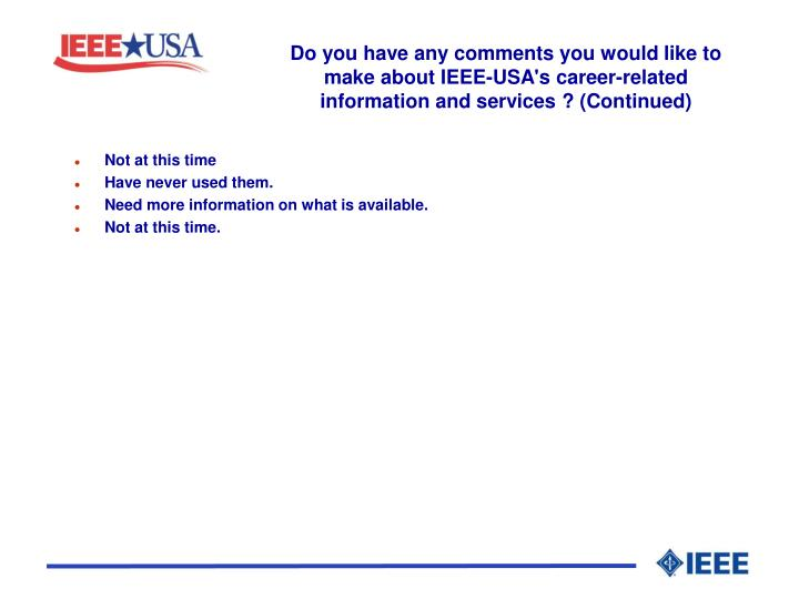Do you have any comments you would like to make about IEEE-USA's career-related information and services ? (Continued)