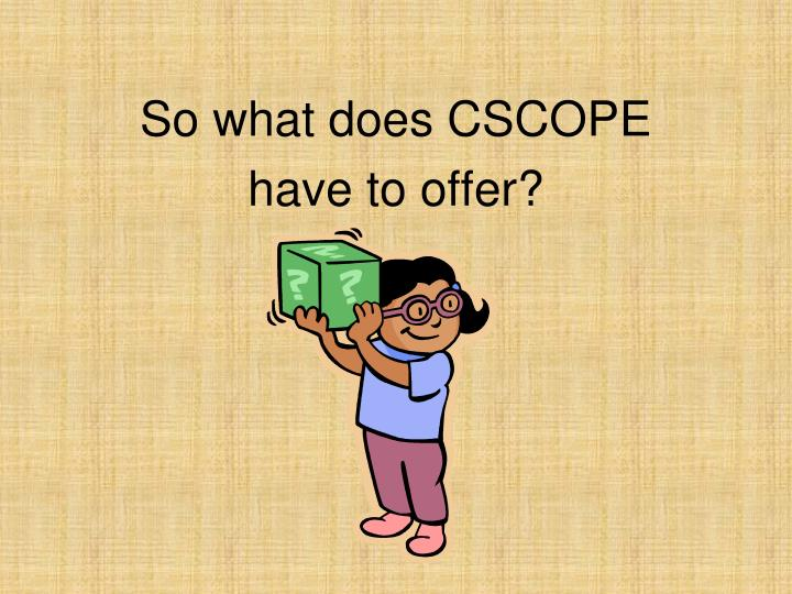 So what does CSCOPE