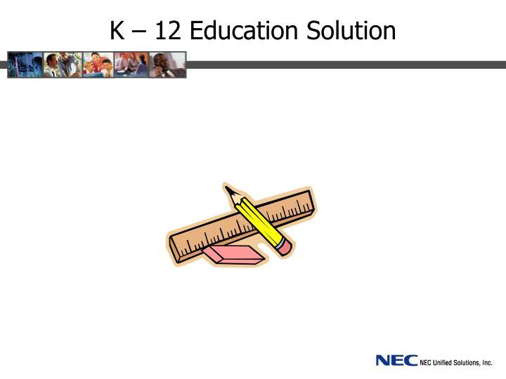 K – 12 Education Solution