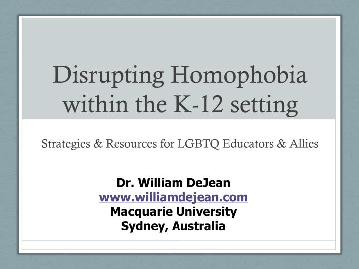 Disrupting Homophobia within the K-12 setting