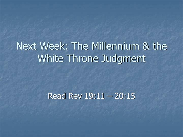 Next Week: The Millennium & the White Throne Judgment