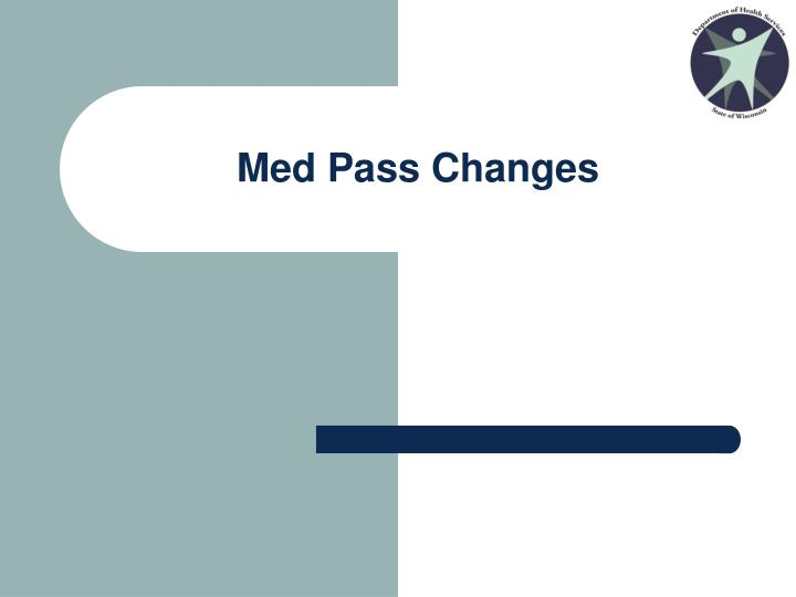 Med Pass Changes
