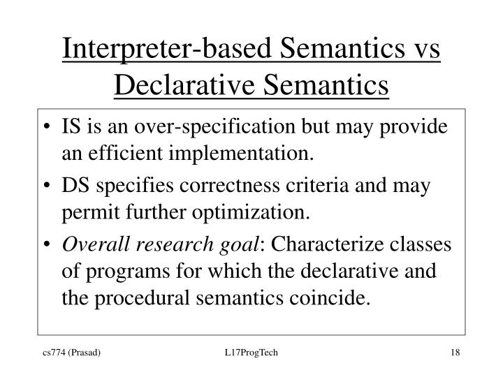 Interpreter-based Semantics vs Declarative Semantics
