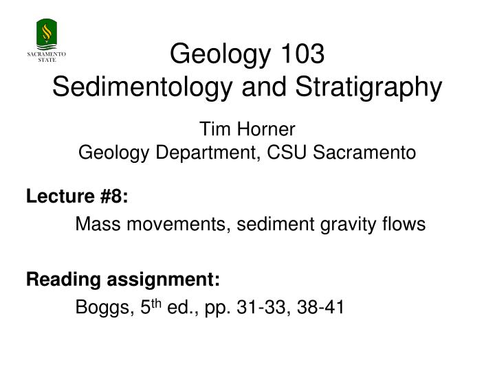 geology 103 sedimentology and stratigraphy tim horner geology department csu sacramento