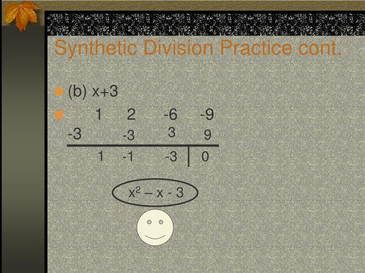 Synthetic Division Practice cont.