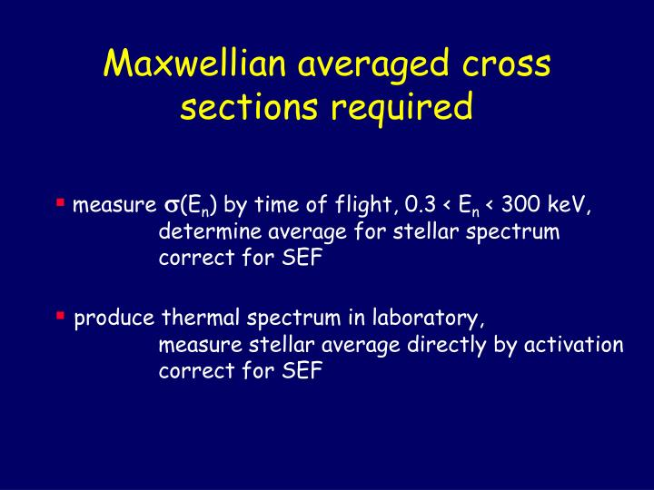 Maxwellian averaged cross sections required