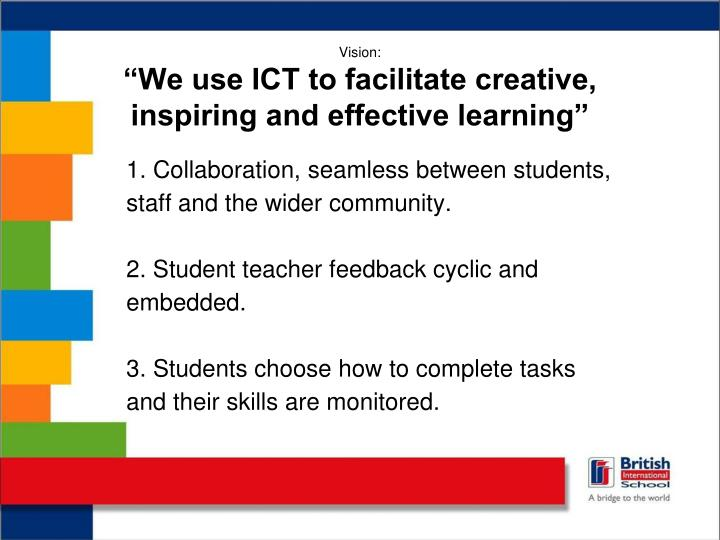 Vision we use ict to facilitate creative inspiring and effective learning