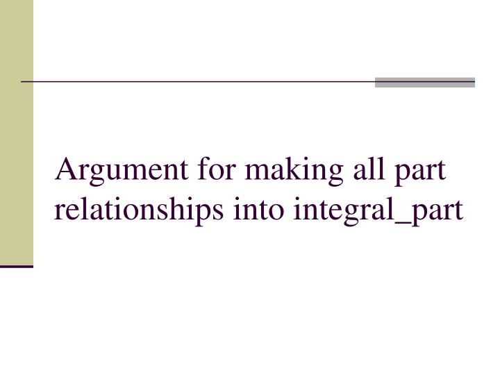 Argument for making all part relationships into integral_part