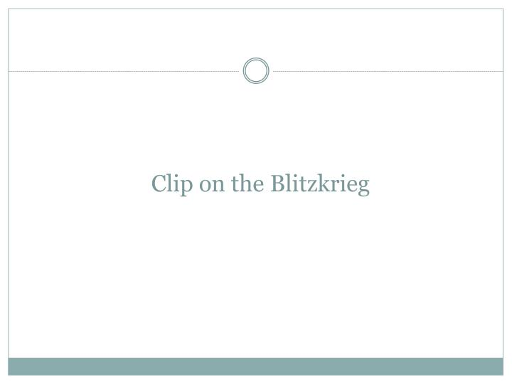 Clip on the Blitzkrieg
