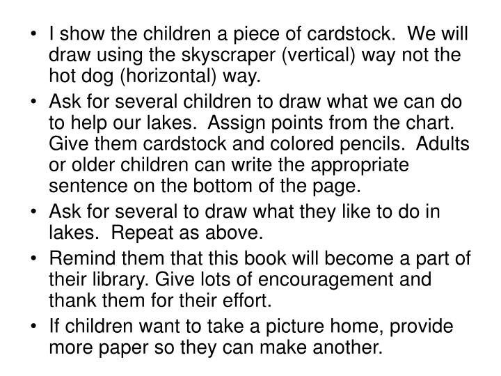 I show the children a piece of cardstock.  We will draw using the skyscraper (vertical) way not the hot dog (horizontal) way.