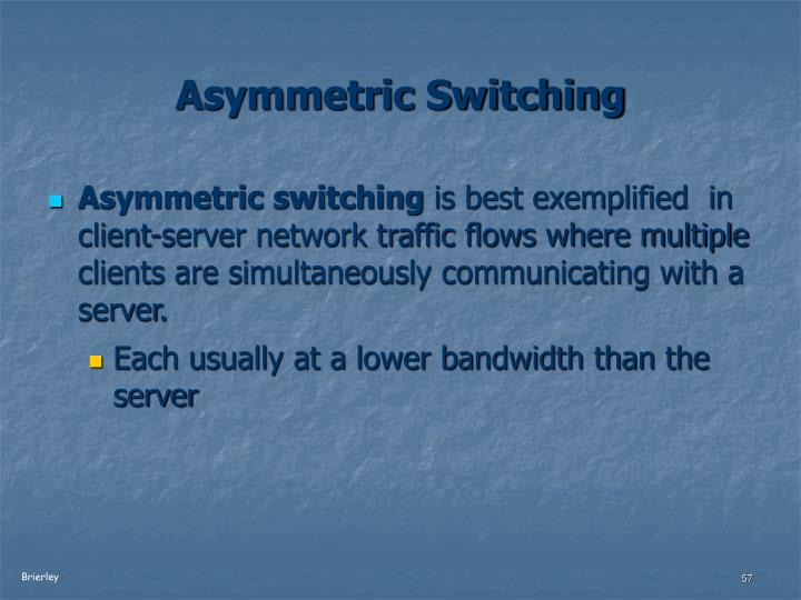 Asymmetric Switching