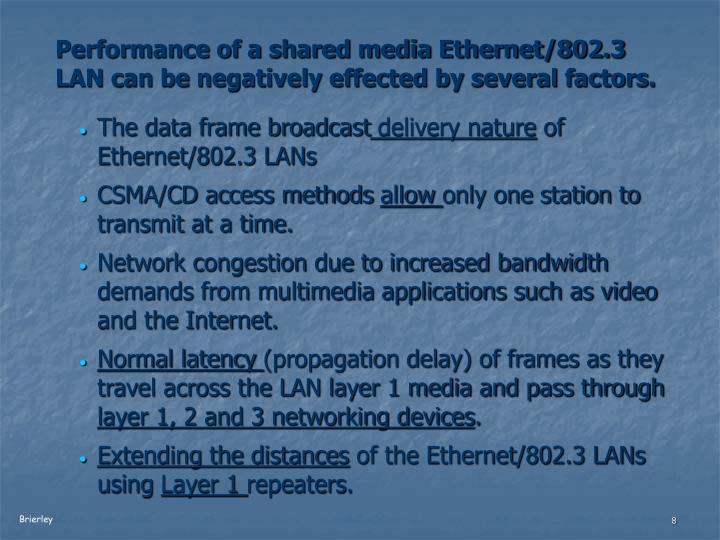 Performance of a shared media Ethernet/802.3 LAN can be negatively effected by several factors.