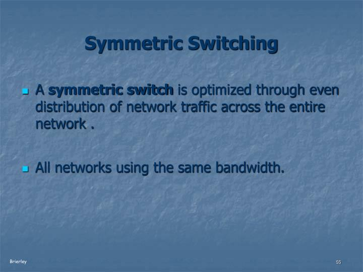 Symmetric Switching