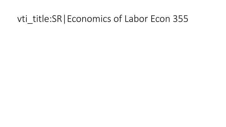 vti_title:SR|Economics of Labor Econ 355