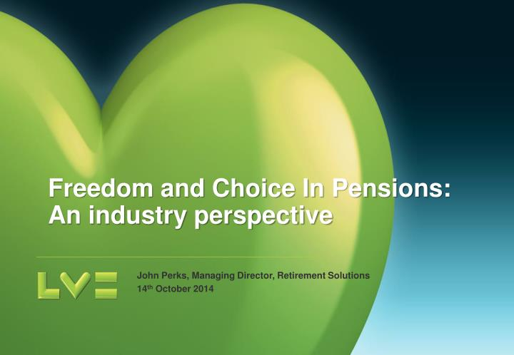 Freedom and Choice In Pensions: An industry perspective