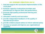 our strategic objectives are to