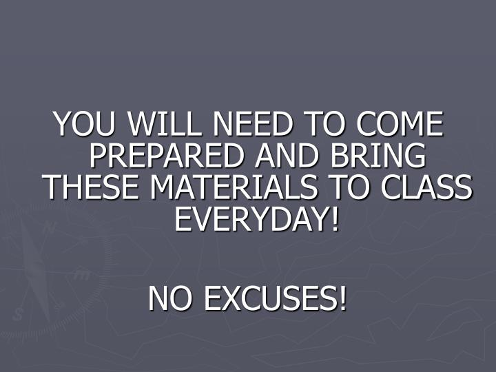 YOU WILL NEED TO COME PREPARED AND BRING THESE MATERIALS TO CLASS EVERYDAY!