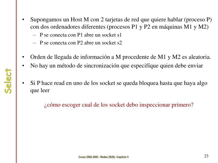 Supongamos un Host M con 2 tarjetas de red que quiere hablar (proceso P) con dos ordenadores diferentes (procesos P1 y P2 en máquinas M1 y M2)