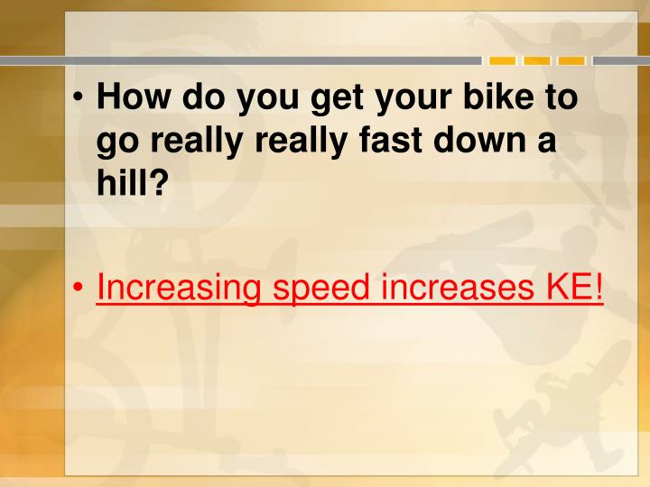 How do you get your bike to go really really fast down a hill?