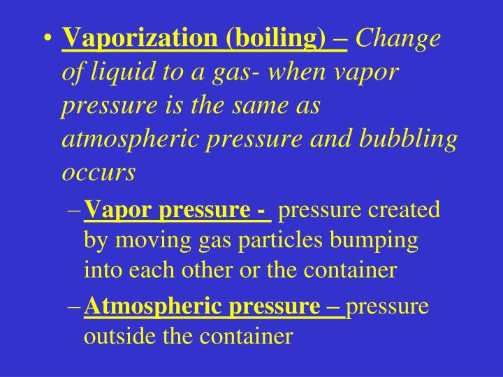 Vaporization (boiling) –