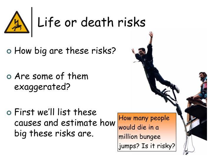 Life or death risks