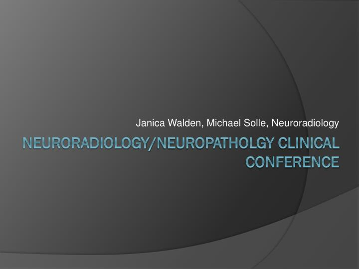 Janica Walden, Michael Solle, Neuroradiology