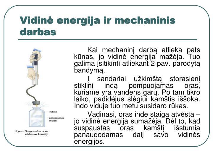 Kai mechaninį darbą atlieka pats kūnas, jo vidinė energija mažėja. Tuo