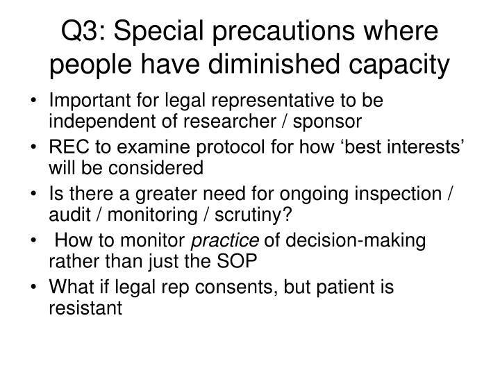 Q3: Special precautions where people have diminished capacity
