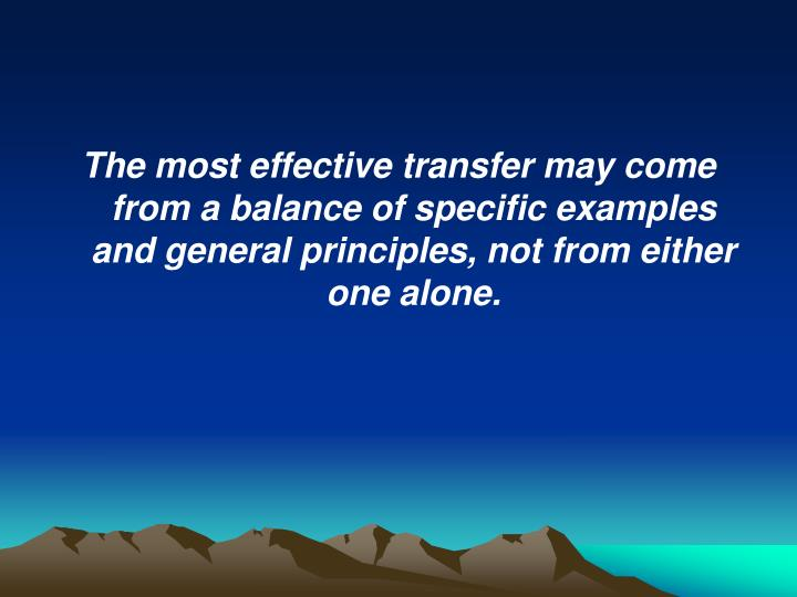 The most effective transfer may come from a balance of specific examples and general principles, not from either one alone.