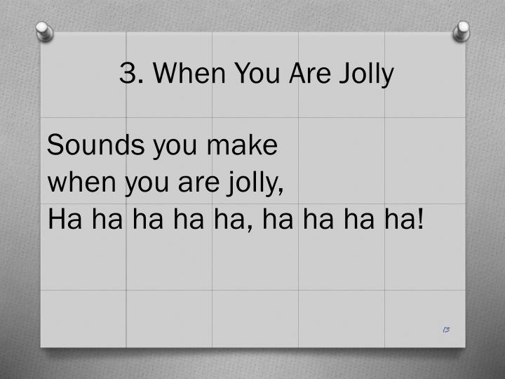 3. When You Are Jolly