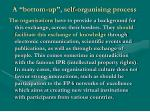 a bottom up self organising process