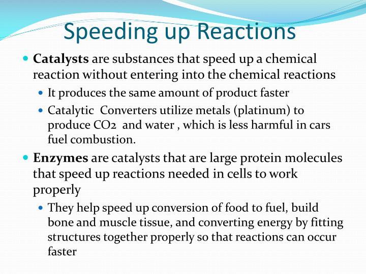 Speeding up Reactions