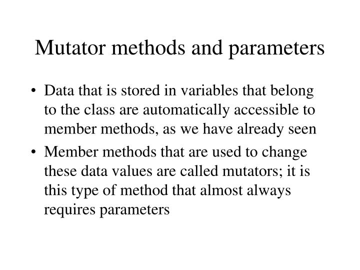 Mutator methods and parameters