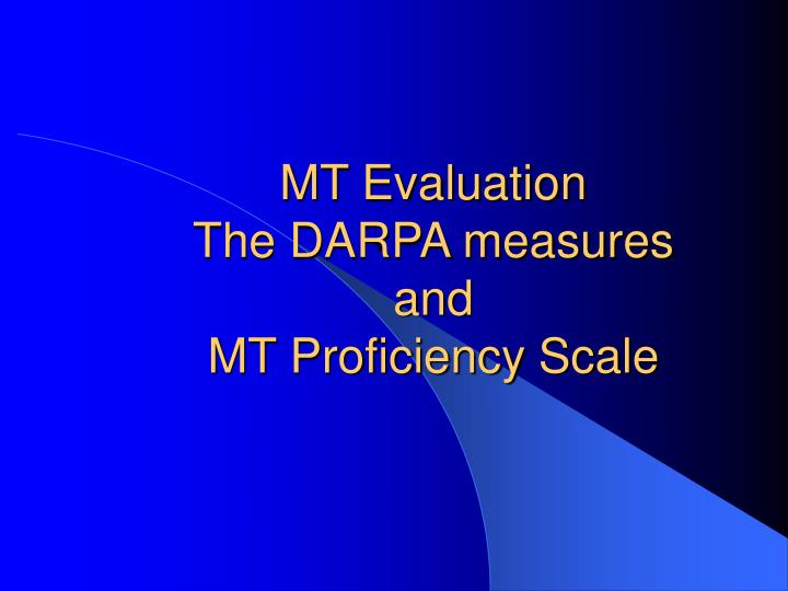 Mt evaluation the darpa measures and mt proficiency scale