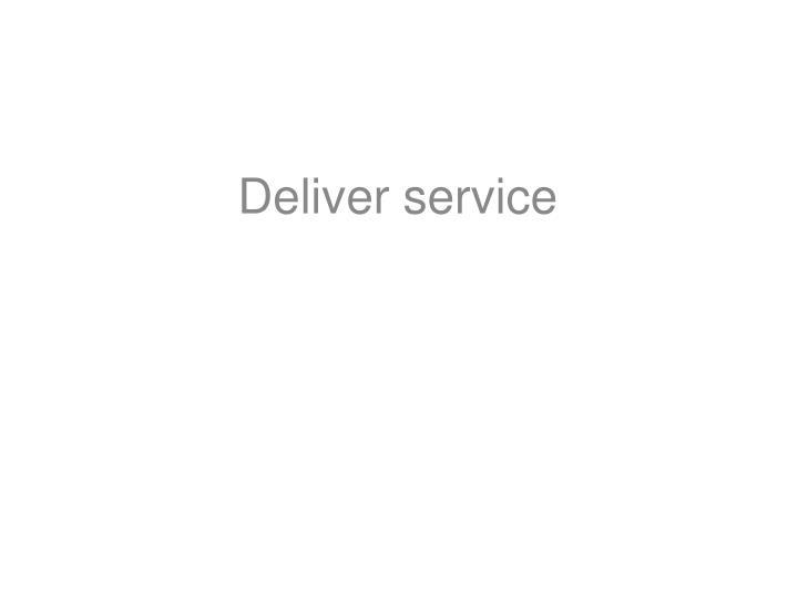 Deliver service
