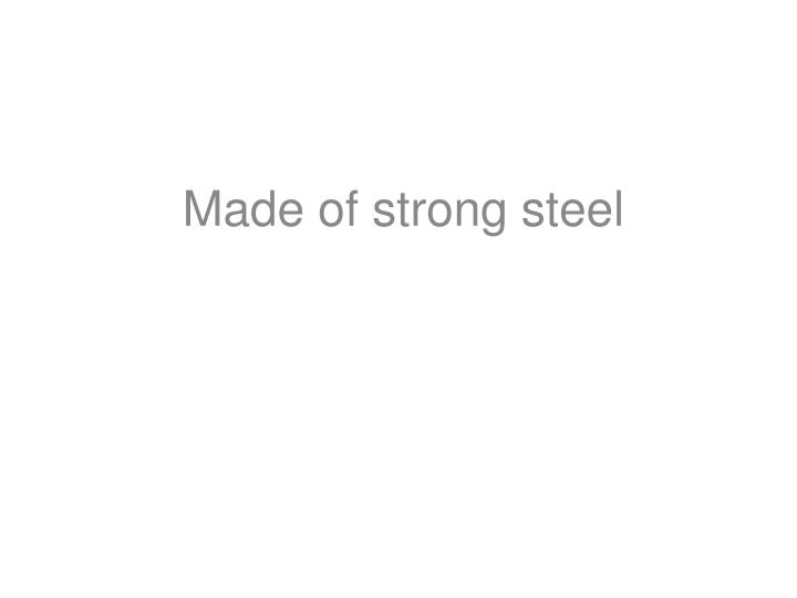 Made of strong steel