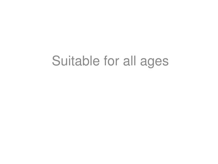 Suitable for all ages