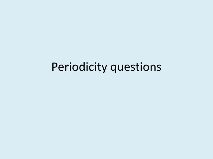 Periodicity questions