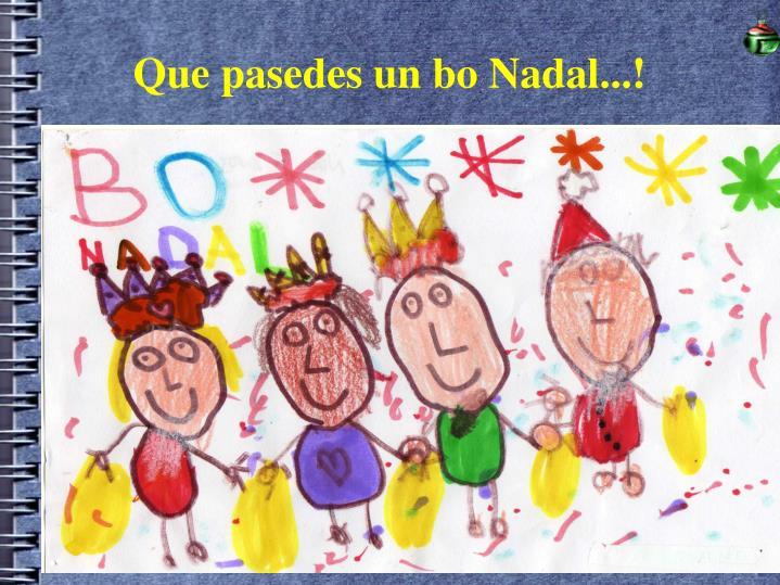 Que pasedes un bo Nadal...!