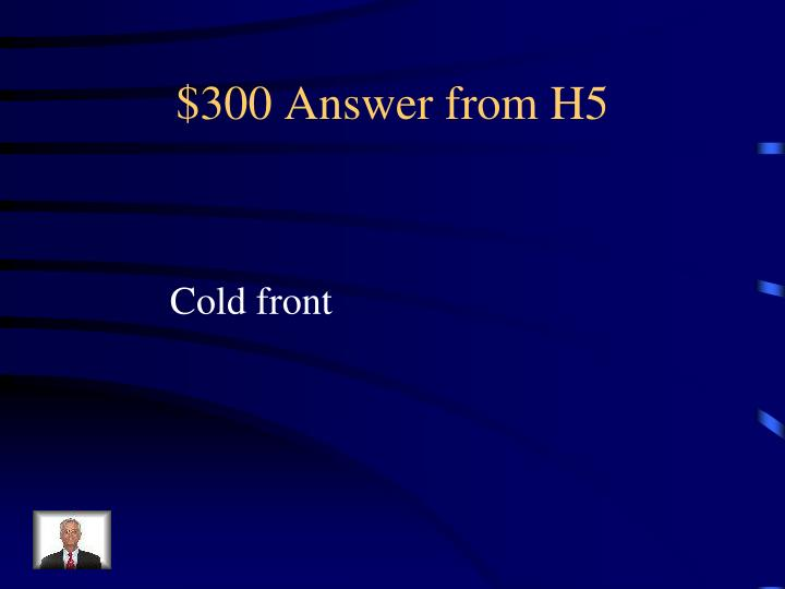 $300 Answer from H5